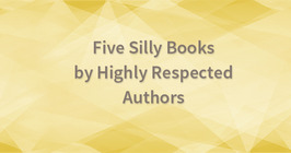 Five Silly Books by Five Highly Respected Authors